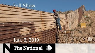 The National for January 6, 2019 — Border wall battle, Canadian delegation in China