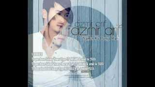 Azmir Arif - NAMUN KU PUNYA HATI 2013 (Official Music)