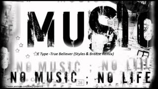 E Type -True Believer (Styles & Breeze Remix) (Saramoods Pre Release)(HD720p)