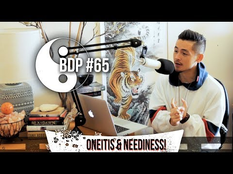 BDP #65- Oneitis & Crushing Your Needy Attachment!