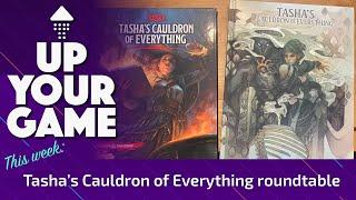 Up Your Game: Tasha's Cauldron of Everything Roundtable