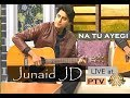 Download Na Tu Aayegi by Junaid Jamshed | Cover by Junaid Jd | PTV World MP3 song and Music Video