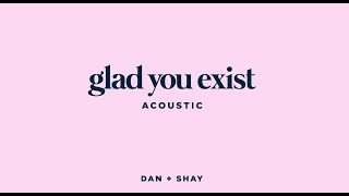Dan + Shay - Glad You Exist (Acoustic)