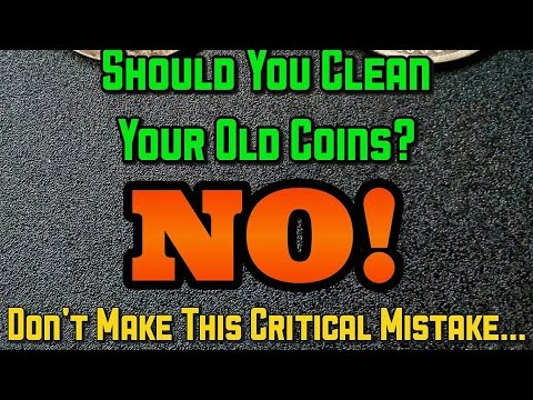Should You Clean Your Coins? NO, NO, NO! Here's Why: