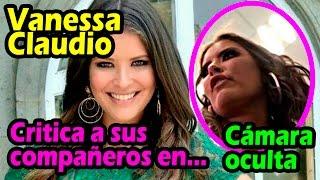 Vanessa Claudio explota contra sus compañeros en cámara oculta