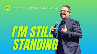 🔴 CROSS CHURCH LIVE | I'm Still Standing! | Jaime Loya | Cross Church RGV
