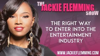 "The Jackie Flemming Show: ""The Right Way To Enter Into The Entertainment Industry"""