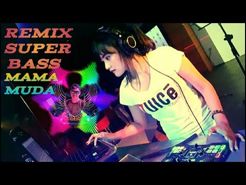 DJ REMIX PALING ENAK -BreakBeat Full Bass Super Mama Muda.