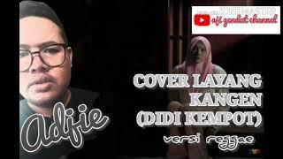COVER LAYANG KANGEN VERSI REGGAE BY ADJIE