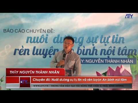 Thầy Nguyễn Thành Nhân - Nuôi dưỡng sự tự tin và rèn luyện an bình nội tâm (full)