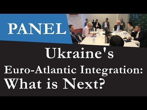 Panel - Ukraine's Euro-Atlantic Integration: What Is Next?