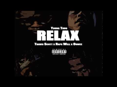 Young Thug - Relax Ft. Travis Scott x Mello Oowee x Raps Well