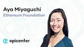 Aya Miyaguchi: The Role and Challenges of the Ethereum Foundation (#287)