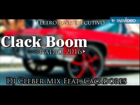 Dj Cleber Mix Feat. Caçadores - Clack Boom (Radio 2016)
