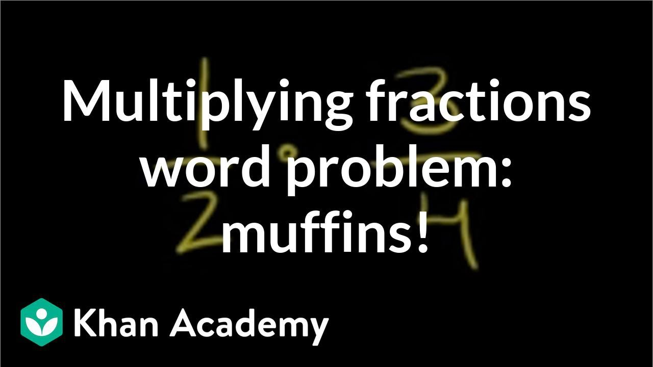 medium resolution of Multiplying fractions word problem: muffins (video)   Khan Academy