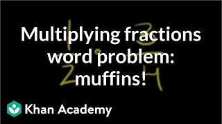Multiplying Fractions Word Problem: Banana Oat Muffin Recipe | Pre-algebra | Khan Academy