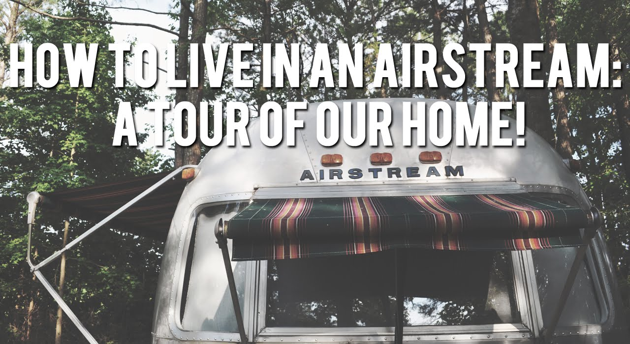 how to live in an airstream a tour of our home youtube