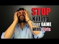STOP Killing Your Game With Girls | 3 Reasons Your Game Sucks & How To Fix It