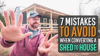 7 Mistakes to Avoid When Converting a Shed into a House