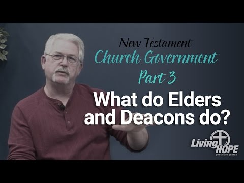 Church Government - Part 3 - What do Elders and Deacons do?