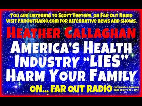 Corporate Media Deceit-Health Lies that Harm Your Loved Ones! Heather Callaghan FarOutRadio 4.02.14
