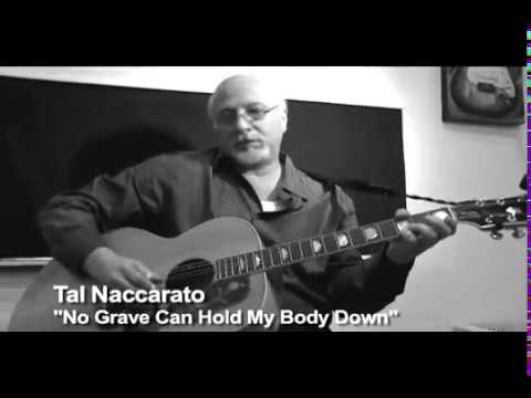 """""""No Grave Can Hold My Body Down"""", Words & Music by Tal Naccarato"""
