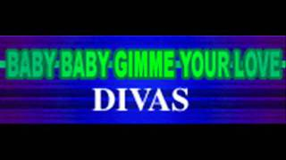 DIVAS - BABY BABY GIMME YOUR LOVE (HQ)