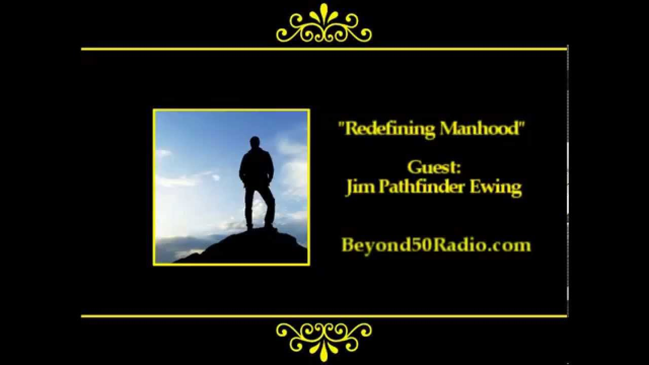 Interview about Redefining Manhood (with Jim PathFinder Ewing)
