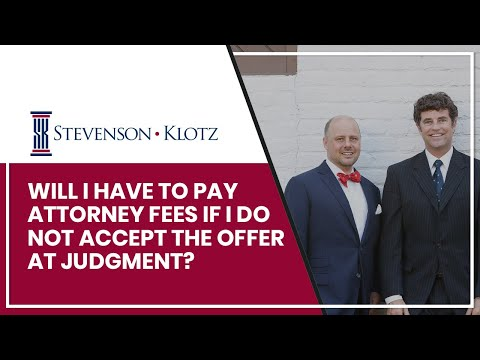 Will I Have To Pay Attorney Fees If I Do Not Accept The Offer At Judgment?