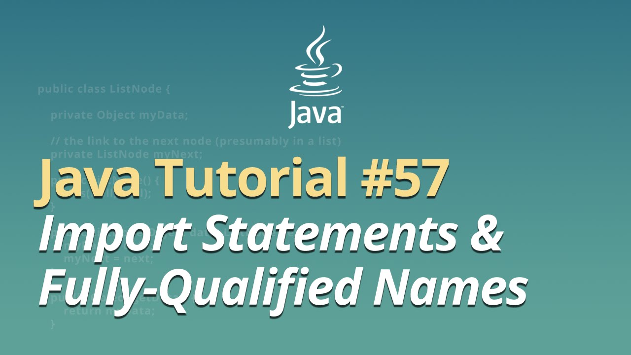 Java Tutorial - #57 - Import Statements & Fully Qualified Names