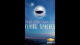 THE UFO ENIGMA OF FLYING SPHERES  ORBS   FEATURE FILM