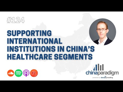 ChinaParadigm 124: Supporting international institutions in China's fast-growing healthcare segments
