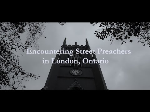 Encountering Street Preachers In London, Ontario: A Documentary