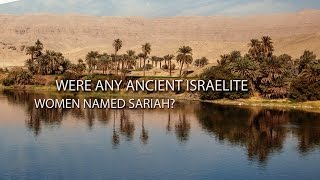 Were Any Ancient Israelite Women Named Sariah?  (Knowhy #8)