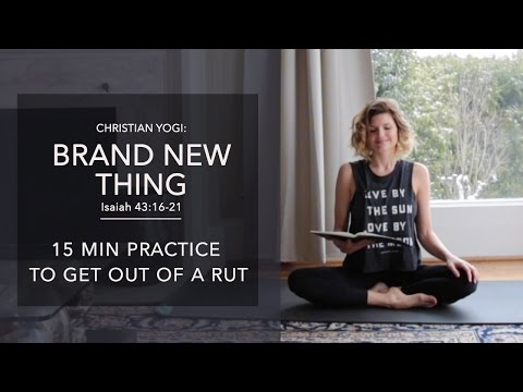 Christian Yoga: Brand New Thing (Isaiah 43:16-21)
