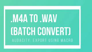 Batch Convert m4a to wav in Audacity using simple macro