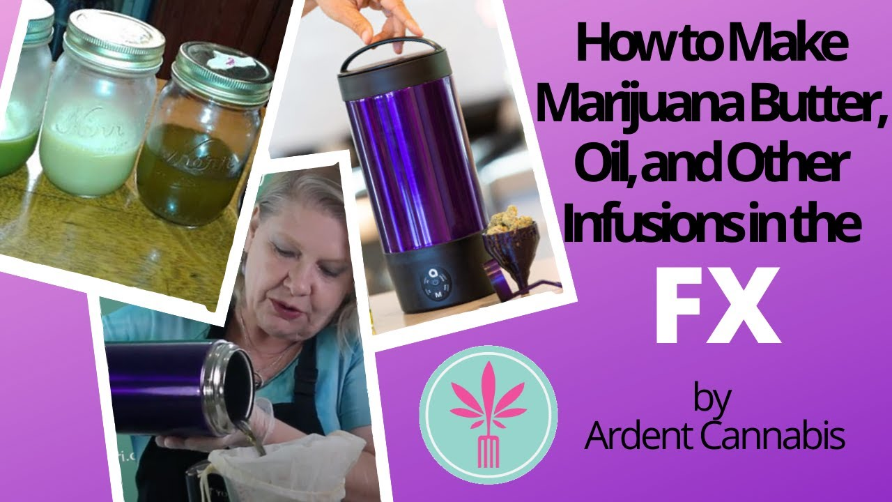 How to Make Marijuana Butter, Oil, and Other Infusions in the FX by Ardent Cannabis