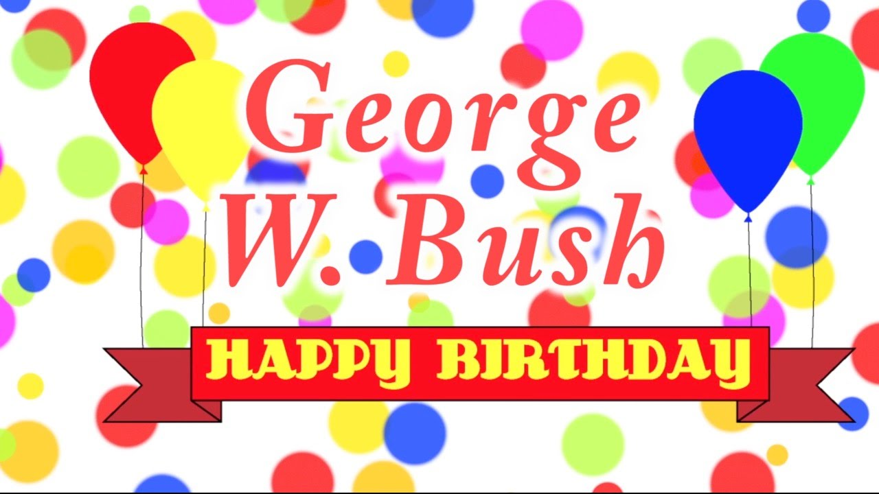 Happy Birthday George W Bush Song Youtube