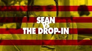 Sean vs. The Drop-In