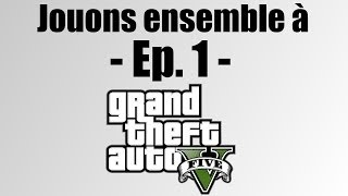 Jouons ensemble à - Ep. 1 - GTA V