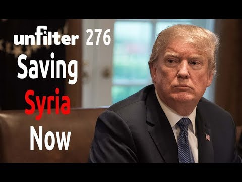 Saving Syria Now | Unfilter 276