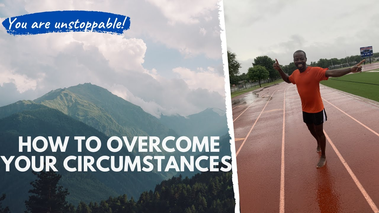 How overcome your circumstances