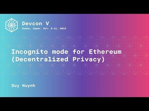 Incognito Mode For Ethereum (Decentralized Privacy) (Devcon5)