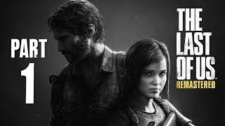 The Last of Us Remastered Walkthrough Part 1 - BEST GAME EVER (PS4 Gameplay)