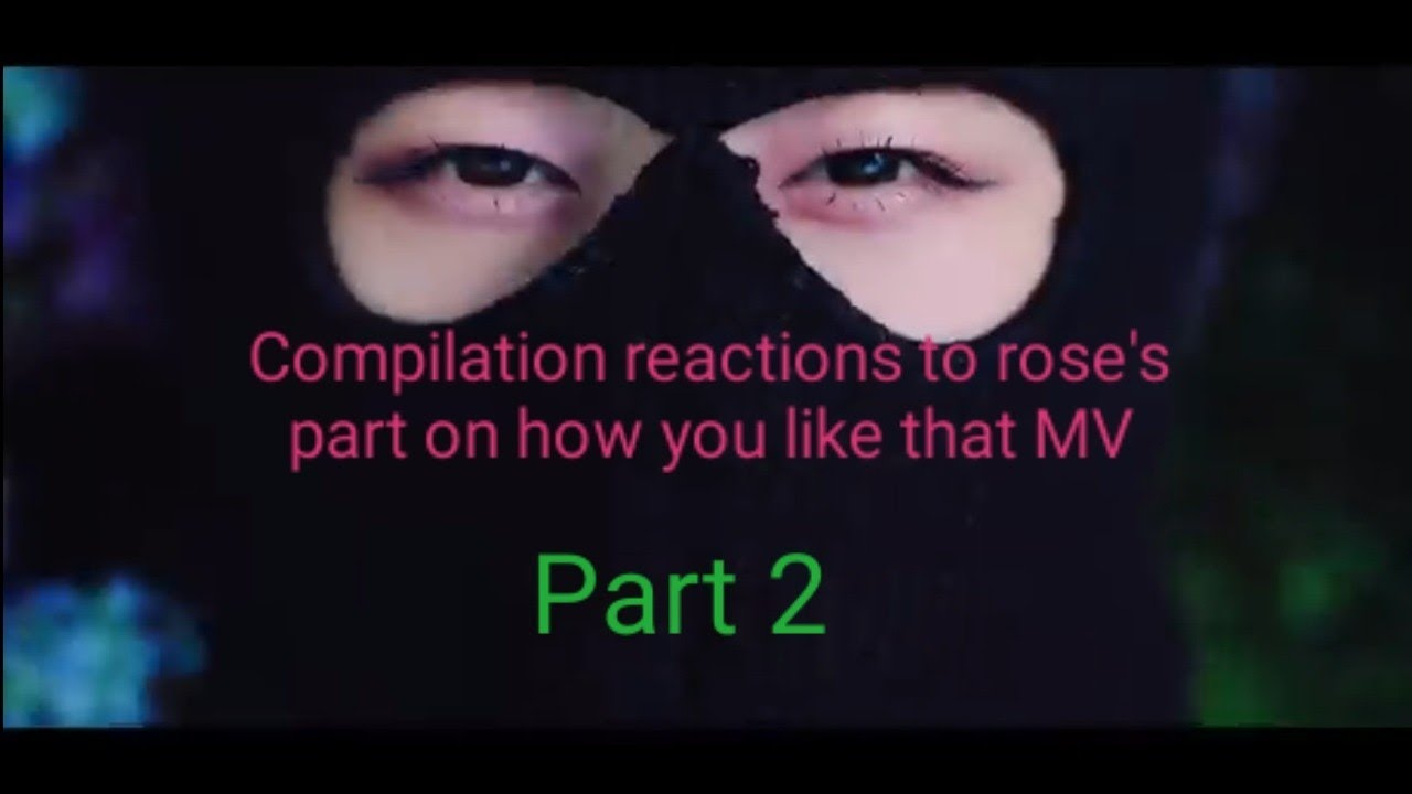 Part2 Compilation Of Reaction To Rose S Part On How You Like That Mv Blackpink Rose Blink Youtube
