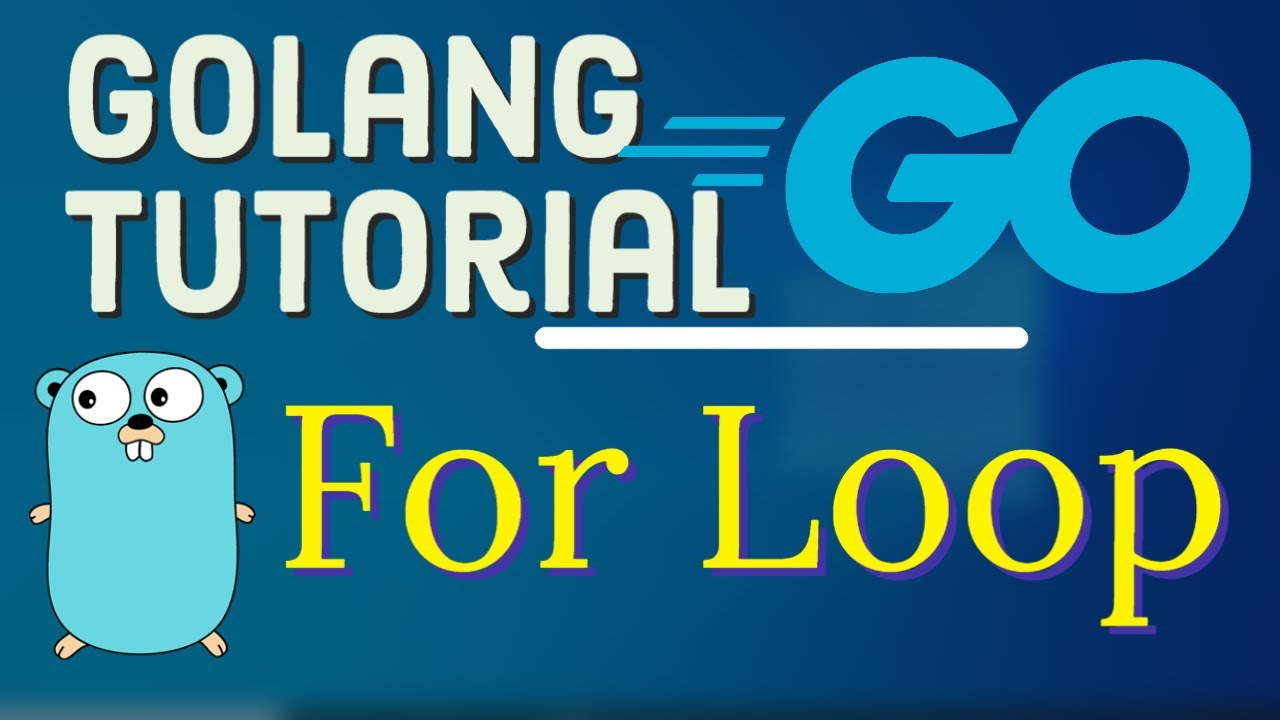 Go Tutorial (Golang)  - Looping Constructs in Golang | Golang For Loop