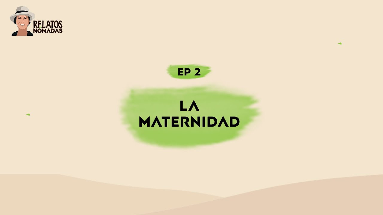 Relatos Nómadas por Valentina Quintero I Ep. 02 La Maternidad