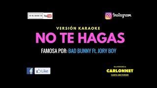 No te hagas - Bad Bunny feat Jory Boy (Karaoke)