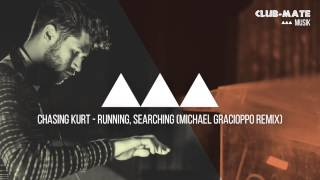 Chasing Kurt - Running, Searching (Michael Gracioppo Remix)