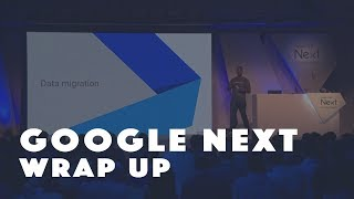 Google Next | Wrap up